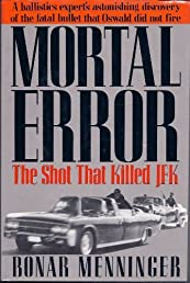 Mortal Error: The Shot That Killed JFK, A ballistics expert's astonishing discovery of the fatal bullet that Oswald did not fire