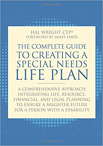 The Complete Guide to Creating a Special Needs Life Plan: A Comprehensive Approach Integrating Life, Resource, Financial, and Legal Planning to Ensure a Brighter Future for a Person with a Disability