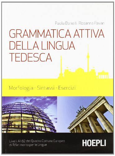 Grammatica attiva della lingua tedesca Morfologia sintassi esercizi Livelli A1 B2 del quadro comune Europeo di PDF
