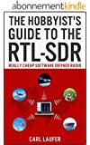 The Hobbyist's Guide to the RTL-SDR: Really Cheap Software Defined Radio (English Edition)