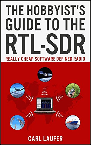 The Hobbyist's Guide to the RTL-SDR: Really Cheap Software Defined Radio, by Carl Laufer