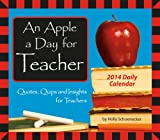 Holly Schoenecker An Apple a Day for Teacher Daily Calendar: Quotes, Quips and Insights for Teachers