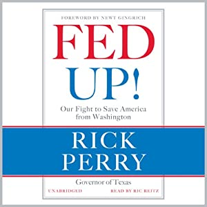 Fed Up!: Our Fight to Save America from Washington | [Rick Perry, Newt Gingrich (foreword)]