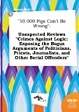 img - for 10 000 Pigs Can't Be Wrong: Unexpected Reviews Crimes Against Logic: Exposing the Bogus Arguments of Politicians, Priests, Journalists, and Other book / textbook / text book