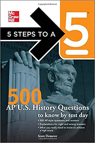 5 Steps to a 5 500 AP U.S. History Questions to Know by Test Day written by Scott Demeter