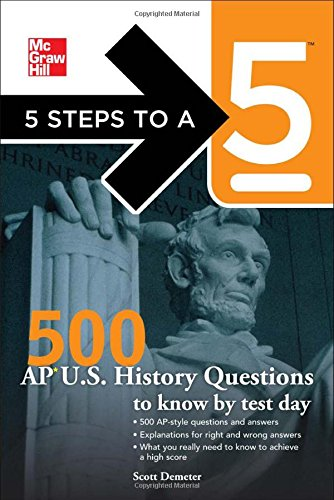 5 Steps To A 5 500 Ap U.S. History Questions To Know By Test Day (5 Steps To A 5 On The Advanced Placement Examinations)