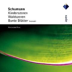 Schumann : Kinderszenen, Waldszenen & Bunte Bl�tter