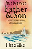 img - for Just Between Father & Son: A Weekend Adventure Prepares A Boy For Adolescence book / textbook / text book