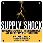 Supply Shock: Economic Growth at the Crossroads and the Steady State Solution | Brian Czech
