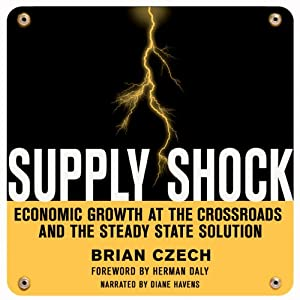 Supply Shock: Economic Growth at the Crossroads and the Steady State Solution | [Brian Czech]