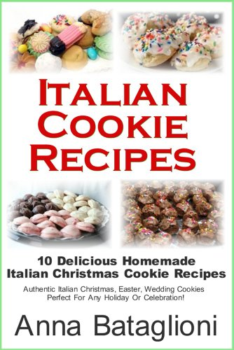 Italian Cookie Recipes - 10 Delicious Homemade Italian Christmas Cookie Recipes (Italian Cookies Cookbook compare prices)