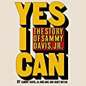 Yes I Can: The Story of Sammy Davis, Jr. (       UNABRIDGED) by Sammy Davis, Jr., Jane Boyar, Burt Boyar Narrated by Burt Boyar