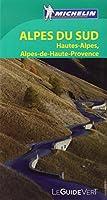 Le Guide Vert Alpes du Sud, Hautes-Alpes, Alpes-de-Haute-Provence Michelin