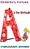 Childrens Virtues: A is for Attitude