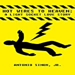 Hot Wires to Heaven: A Light Socket Love Story | Antonio Simon Jr.