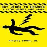 Hot Wires to Heaven: A Light Socket Love Story | Antonio Simon Jr.
