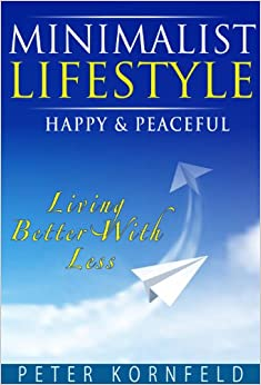 Minimalist lifestyle happy peaceful living better with for Minimalist living amazon