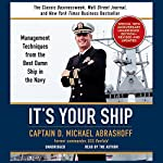 It's Your Ship: Management Techniques from the Best Damn Ship in the Navy | D. Michael Abrashoff