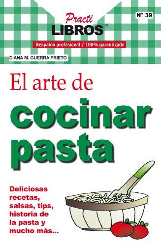 El Arte de Cocinar Pasta (Practilibros) (Spanish Edition) by Diana M Guerra Prieto