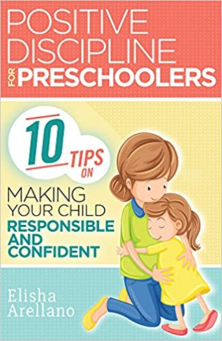 Positive Discipline for Preschoolers: 10 Tips on Making Your Child Responsible and Confident (Positive Discipline, Positive Discipline for Preschoolers, Positive Discipline In The Classroom)