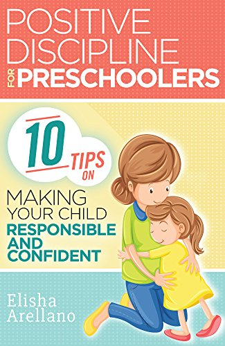 Positive Discipline for Preschoolers: 10 Tips on Making Your Child Responsible and Confident (Positive Discipline, Positive Discipline for Preschoolers, Positive Discipline In The Classroom) (Positive Discipline Nelson compare prices)
