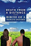 "P. Bingham and J. Souza, ""Death From a Distance and the Birth of a Humane Universe"" (BookSurge, 2009)"