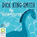 The Water Horse Audiobook by Dick King-Smith Narrated by Nathaniel Parker