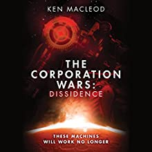 The Corporation Wars: Dissidence: The Corporation Wars, Book 1 Audiobook by Ken MacLeod Narrated by Peter Kenny