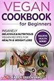 Vegan Cookbook for Beginners: Insanely Delicious and Nutritious Vegan Recipes for Health & Weight Loss (Vegan, Alkaline, Plant Based, Plant Based Cookbook) (Volume 1)