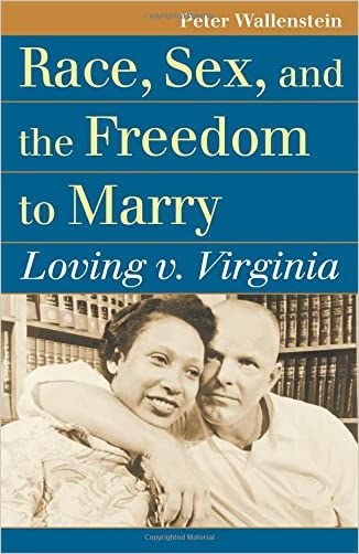 Race, Sex, and the Freedom to Marry: Loving v. Virginia (Landmark Law Cases & American Society)
