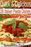 Quick & Delicious - 28 Easy Italian Pasta Dinner Recipes (Quick & Delicious Pasta Recipes)