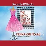 The Dress Shop of Dreams: A Novel | Menna van Praag