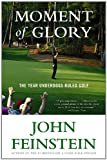 Moment of Glory: The Year Underdogs Ruled Golf (0316025321) by Feinstein, John
