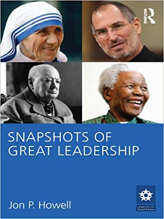 Snapshots of Great Leadership (LEADERSHIP: Research and Practice) written by Jon P. Howell