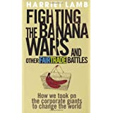 Fighting the Banana Wars and Other Fairtrade Battlesby Harriet Lamb