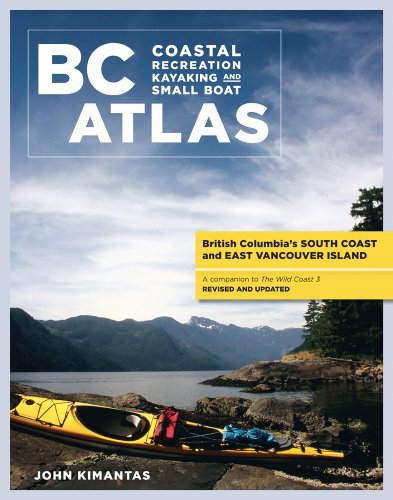 BC Atlas, Volume 1: British Columbia's South Coast and East Vancouver Island (British Columbia Coastal Recreation Kayaking and Small Boat Atlas)