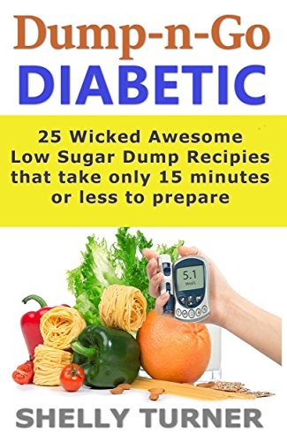 dump-n-go-diabetic-25-wicked-awesome-low-sugar-recipes-that-take-only-15-minutes-or-less-to-prepare-