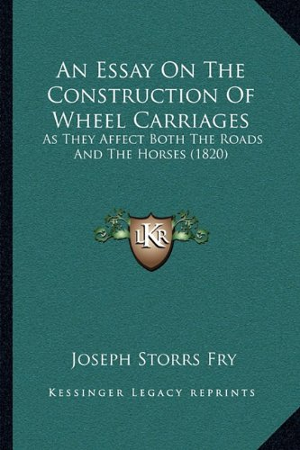 An Essay on the Construction of Wheel Carriages: As They Affect Both the Roads and the Horses (1820)