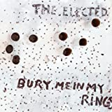 Elected - Bury Me In My Rings