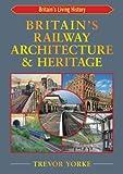 Britain's Railway Architecture & Heritage (Britain's Living History)
