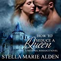 How to Seduce a Queen Audiobook by Stella Marie Alden Narrated by Amy Soakes