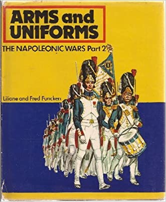 Arms and Uniforms: The Napoleonic Wars, Part 2 written by Liliane Funcken