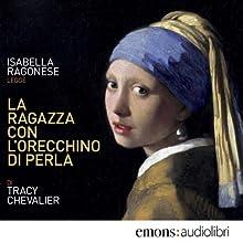 La ragazza con l'orecchino di perla (       UNABRIDGED) by Tracy Chevalier Narrated by Isabella Ragonese
