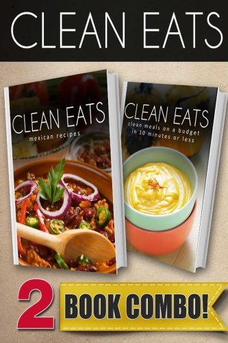 Clean Eats Mexican Recipes Clean Meals On A Budget In 10 Minutes Or Less: 2 Book Combo by Samantha Evans