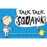 Talk, Talk, Squawk!: A Human's Guide to Animal Communication (Animal Science)
