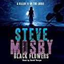 Black Flowers Audiobook by Steve Mosby Narrated by David Thorpe