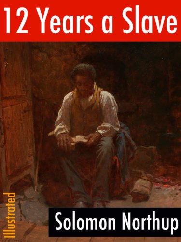 Solomon Northup - 12 Years a Slave (Illustrated): Narrative of Solomon Northup, a Citizen of New-York, Kidnapped in Washington City in 1841, and Rescued in 1853 (Classics of North American Literature) (English Edition)