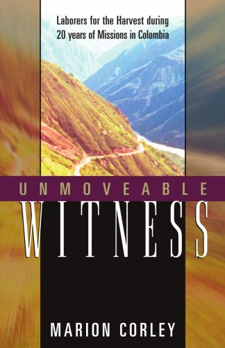Unmoveable Witness: Laborers for the Harvest During 20 Years of Missions in Colombia