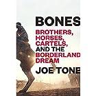 Bones: Brothers, Horses, Cartels, and the Borderland Dream Hörbuch von Joe Tone Gesprochen von: Ray Porter