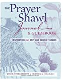 img - for The Prayer Shawl Journal and Guidebook: inspiration plus knit & crochet basics book / textbook / text book